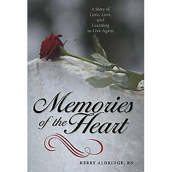 Memories of the Heart - A Story of Love - Loss - and Learning to Live
