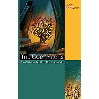 The God Who Is by Hans Schwarz - 9781498212663 Book
