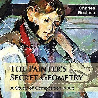 The Painter's Secret Geometry - A Study of Composition in Art by Charl