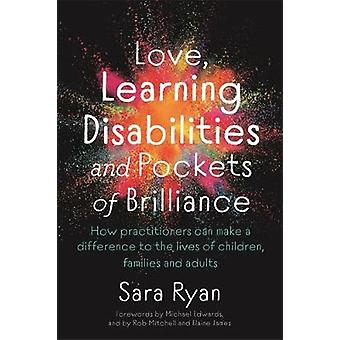 Love Learning Disabilities and Pockets of Brilliance How Practitioners Can Make a Difference to the Lives of Children Families and Adults