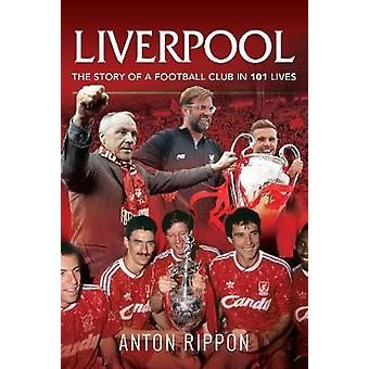 Liverpool The Story of a Football Club in 101 Lives