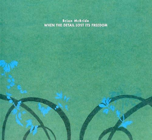 Brian McBride - When the Detail Lost Its Freedom [CD] USA import