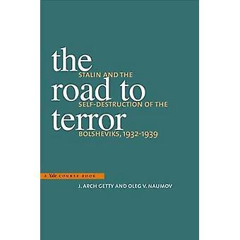 A estrada para o Terror - Stalin e a autodestruição dos bolcheviques