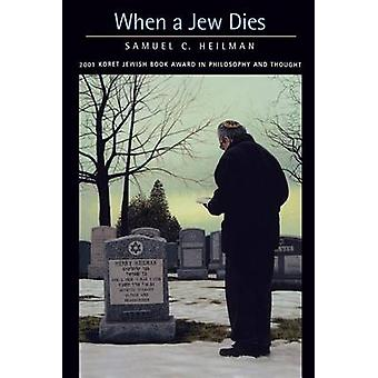 When a Jew Dies - The Ethnography of a Bereaved Son by Samuel C. Heilm