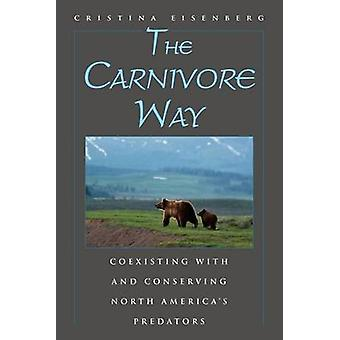 The Carnivore Way - Coexisting with and Conserving North America's Pre
