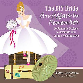 De DIY Bride an Affair to Remember - 40 fantastische projecten te Celebra
