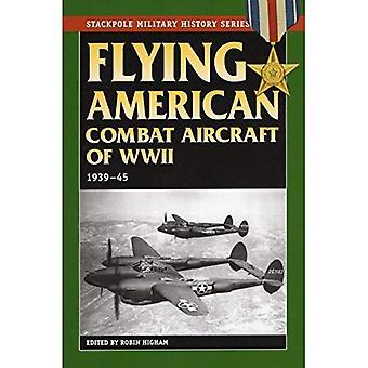 Amerikanische Kampfflugzeuge des 2. Weltkrieges fliegen: 1939-45 (Stackpole militärische Geschichte)