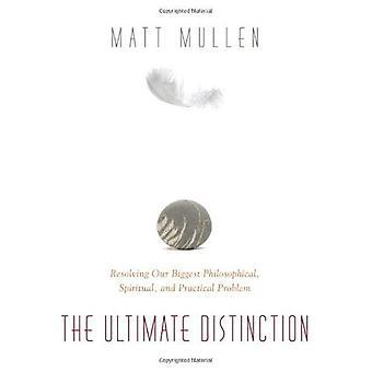 Ultimate Distinction: Resolving Our Biggest Philosophical, Spiritual & Practical Problem (Mind Body Spirit)