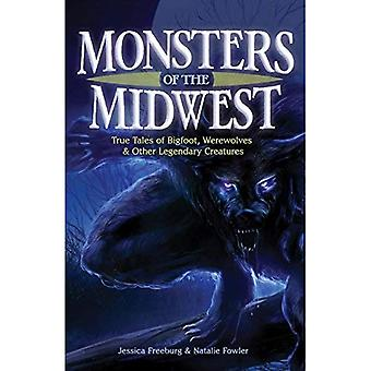 Monsters of the Midwest: True Tales of Big Foot, Werewolves and Other Legendary Creatures