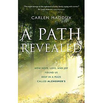 A Path Revealed: How Hope, Love, and Joy Found Us Deep in a Maze Called Alzheimer's