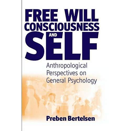 Free Will, Consciousness and Self Anthropological Perspectives on Psychology