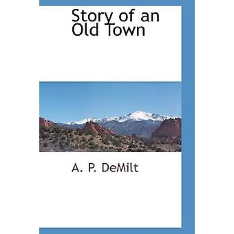 Story of an Old Town by DeMilt & A. P.