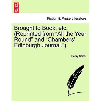 Brought to Book etc. Reprinted from All the Year Round and Chambers Edinburgh Journal.. by Spicer & Henry