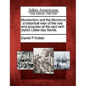 Mormonismen och mormonerna ett historiskt beskådar av uppgång och framsteg av den sekt selfstyled senare Saints. av Kidder & Daniel P