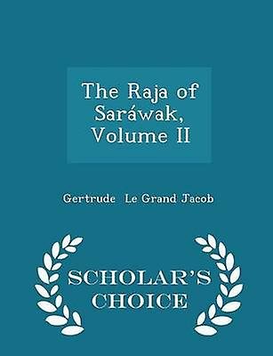 The Raja of Sarwak Volume II  Scholars Choice Edition by Le Grand Jacob & Gertrude
