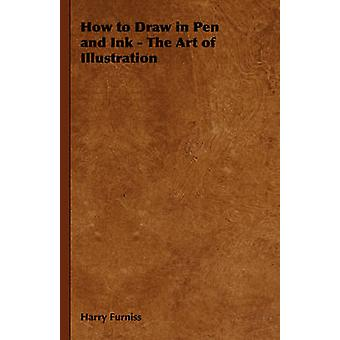 How to Draw in Pen and Ink  The Art of Illustration by Furniss & Harry