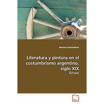 Literatura y Pintura En el Costumbrismo Argentino Siglo XIX von Giannandrea & Beatrice