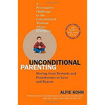Unconditional Parenting - Moving from Rewards and Punishments to Love
