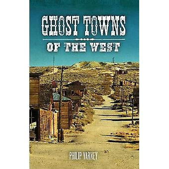 Ghost Towns of the West by Philip Varney - Jim Hinckley - 97807603504