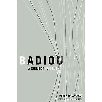 Badiou - A Subject to Truth by Peter Hallward - Slavoj Zizek - 9780816