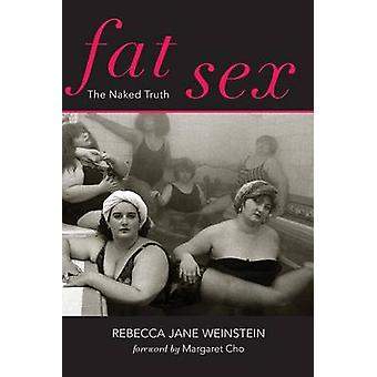 Fat Sex - The Naked Truth by Rebecca Jane Weinstein - Margaret Cho - 9