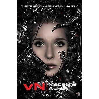 VN - The First Machine Dynasty by Madeline Ashby - 9780857662620 Book