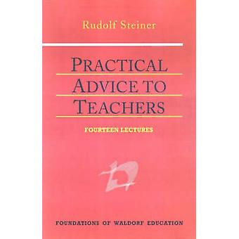 Practical Advice to Teachers (3rd Revised edition) by Rudolf Steiner