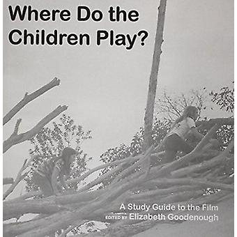 Where Do the Children Play? - A Study Guide to the Film (2nd) by Eliza