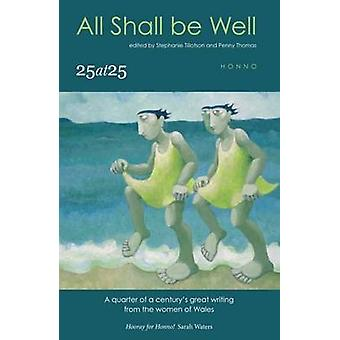 All Shall Be Well - 25 at 25 - a Quarter of a Century's Great Writing f