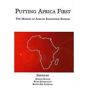 Putting Africa First - Making of African Innovation Systems by Mammo M