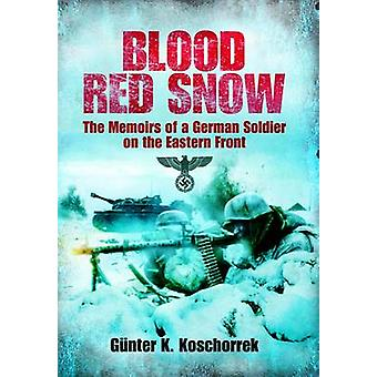Blood Red Snow - The Memoirs of a German Soldier on the Eastern Front