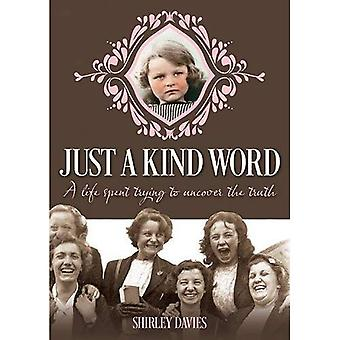Just a Kind Word: A Life Spent Trying to Uncover the Truth