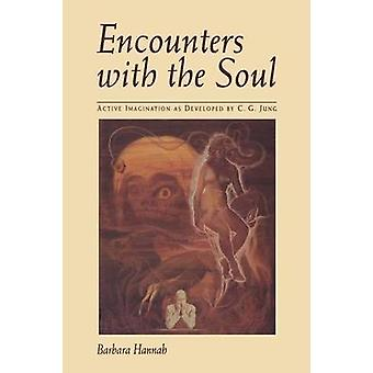 Encounters with the Soul Active Imagination as Developed by C.G. Jung by Hannah & Barbara