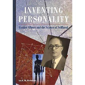 Inventing Personality - Gordon Allport and the Science of Selfhood by