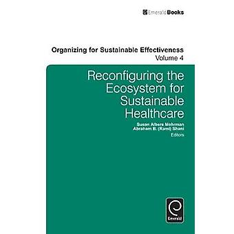 Reconfiguring the EcoSystem for Sustainable Healthcare by Susan Albers Mohrman