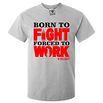 Men's born to fight forced to work t-shirt