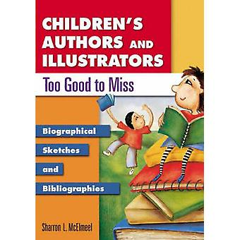 Children's Authors and Illustrators Too Good to Miss - Biographical Sk