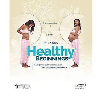 Débuts sains : Donner à votre bébé le meilleur départ, de la préconception à la naissance