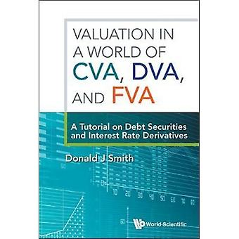 Valuation In A World Of Cva Dva And Fva  A Tutorial On Debt Securities And Interest Rate Derivatives by Donald J Smith