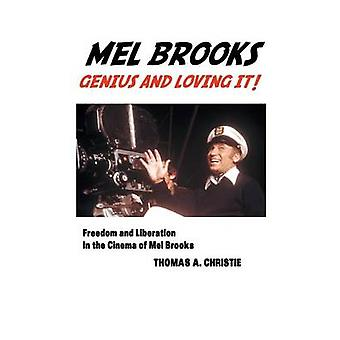 MEL BROOKS GENIUS AND LOVING IT FREEDOM AND LIBERATION IN THE CINEMA OF MEL BROOKS by Christie & Thomas A.