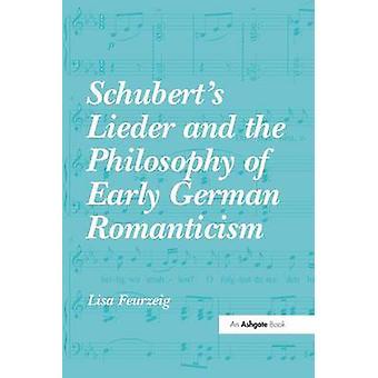 Schuberts Lieder und die Philosophie der frühdeutschen Romantik von Lisa Feurzeig