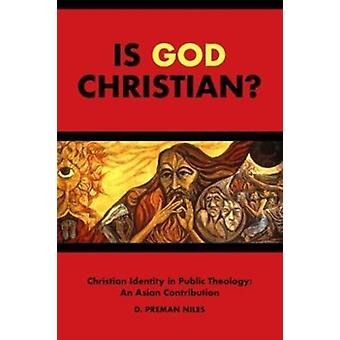 Is God Christian Christian Identity in Public Theology An Asian Contribution by Niles & D Perman
