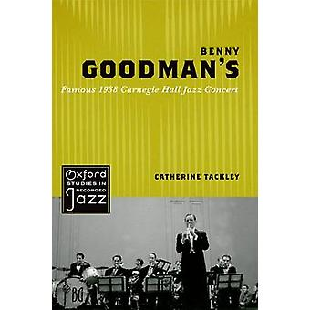 Benny Goodmans Famous 1938 Carnegie Hall Jazz Concert by Tackley & Catherine