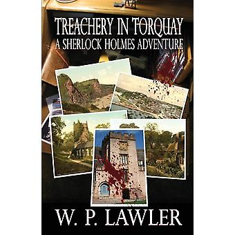 Treachery In Torquay  A Sherlock Holmes Adventure by Lawler & W P