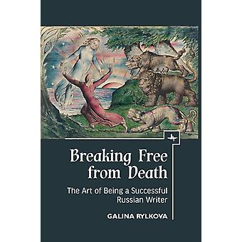 Breaking Free from Death  The Art of Being a Successful Russian Writer by Galina Rylkova