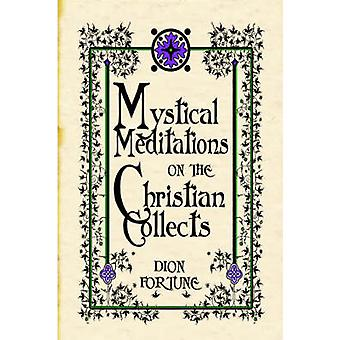 Mystical Meditations on the Christian Collects by Fortune & Dion
