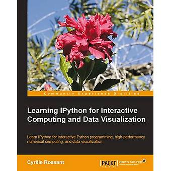 Learning Ipython for Interactive Computing and Data Visualization by Rossant & Cyrille