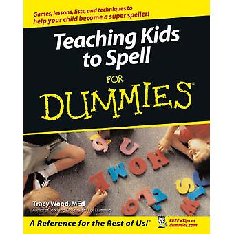 Teaching Kids to Spell for Dummies by Wood & Tracey