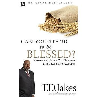 Can You Stand to be Blessed Insights to Help You Survive the Peaks and Valleys by Jakes & T.D.