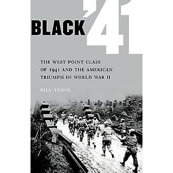 Black 41 The West Point Class of 1941 and the American Triumph in World War II by Yenne & Bill